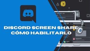 Discord Screen Share: Cómo habilitarlo