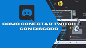 Como conectar Twitch con Discord de forma sencilla